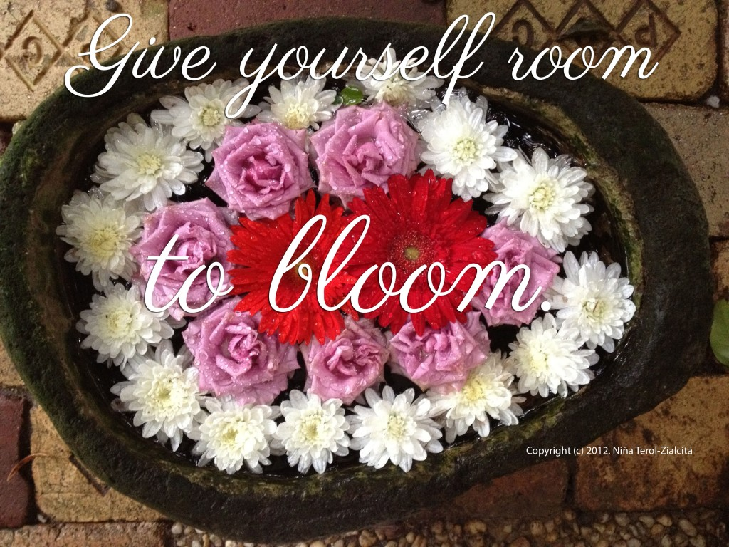 """Give yourself room to bloom"" 