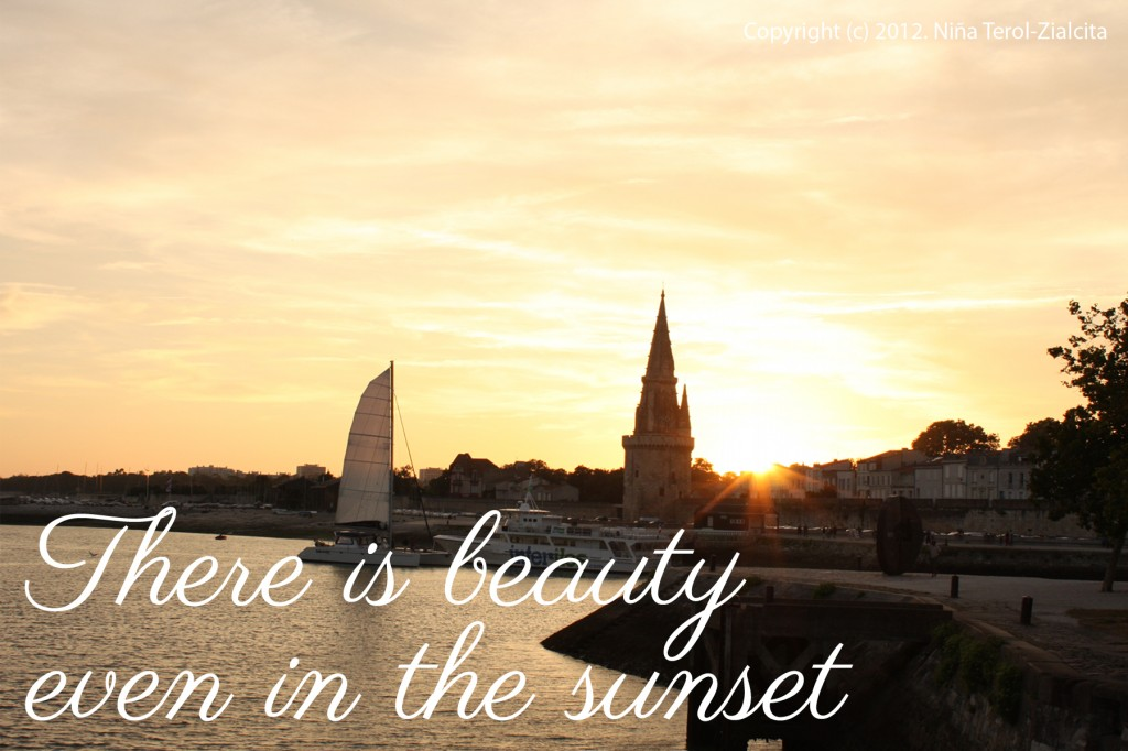 """There is beauty even in the sunset"" 