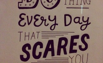 """Do one thing every day that scares you"" by Eleanor Roosevelt 